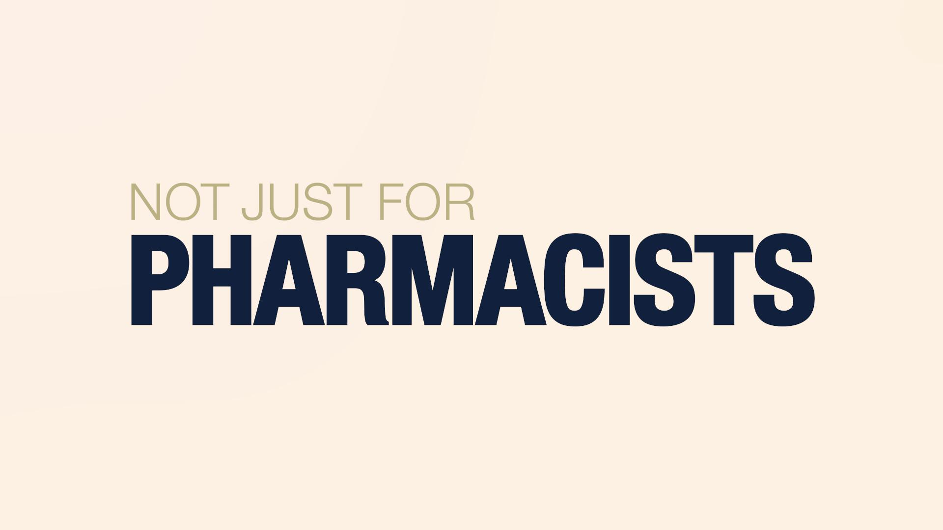 Not Just For Pharmacists