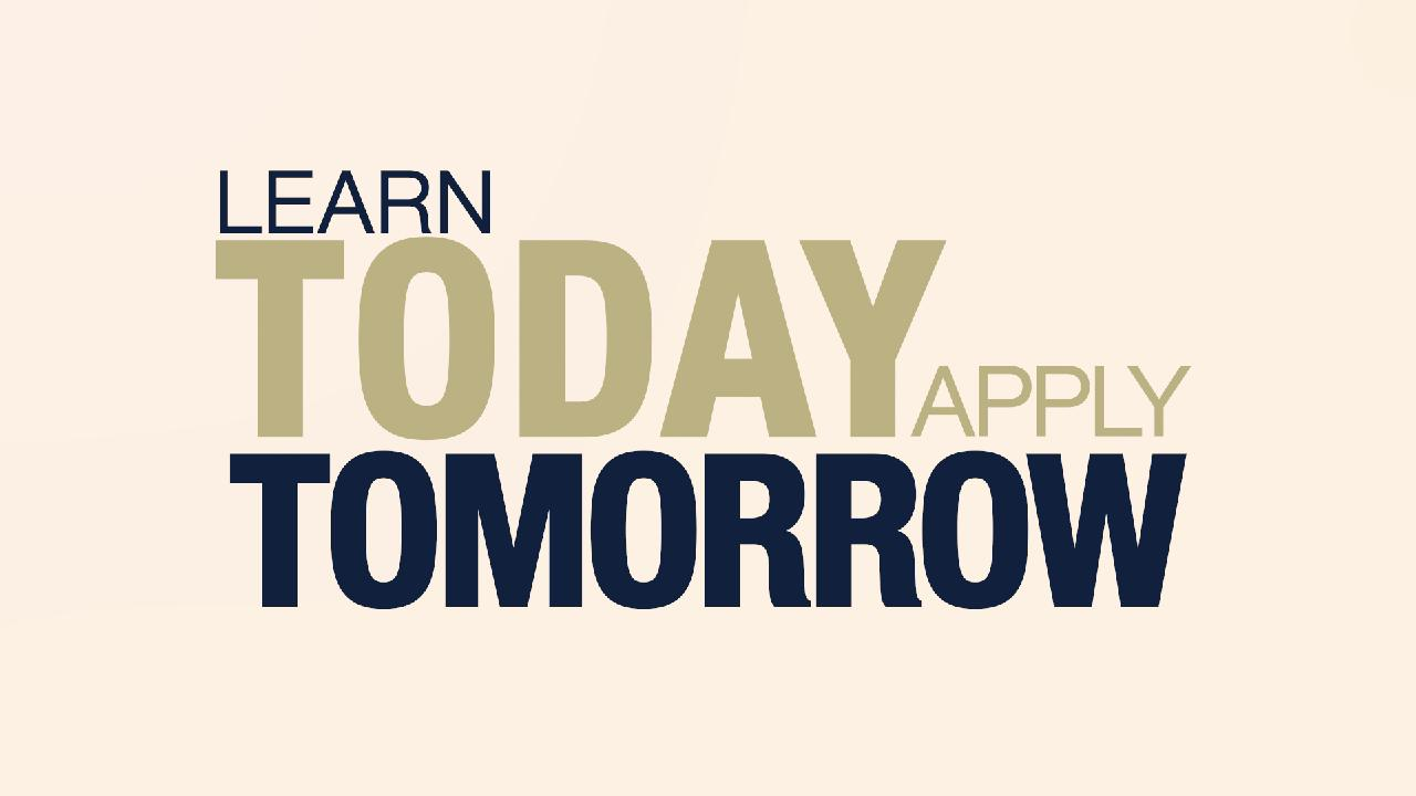 Learn Today, Apply Tomorrow